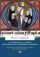 La persona di Cristo secondo san Tommaso d'Aquino - Mauro Gagliardi
