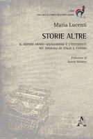 Storie altre. Il mondo arabo-musulmano e l'Occidente nei manuali di Italia e Tunisia - Lucenti Maria