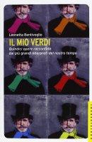 Mio Verdi. Quindici opere raccontate dai più grandi interpreti del nostro tempo. (Il) - Leonetta Bentivoglio
