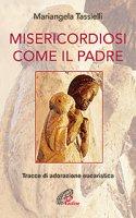 Misericordiosi come il Padre - Mariangela Tassielli