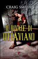 Il rivale di Ottaviano - Smith Craig