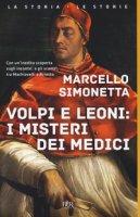 Volpi e leoni: i misteri dei Medici - Simonetta Marcello