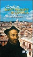 I luoghi di Sant'Ignazio di Loyola a Roma - Jurado Ruiz Manuel