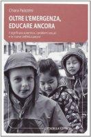 Oltre l'emergenza, educare ancora - Palazzini Chiara
