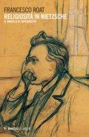 Religiosità in Nietzsche. Il Vangelo di Zarathustra - Roat Francesco