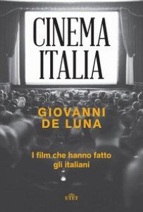 Copertina di 'Cinema Italia. I film che hanno fatto gli italiani'