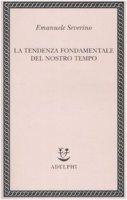 La tendenza fondamentale del nostro tempo - Severino Emanuele