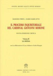 Copertina di 'Il processo inquisitoriale del cardinal Giovanni Morone. Vol. II: Difesa. (La)'