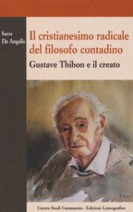 Copertina di 'Il cristianesimo radicale del filosofo contadino. Gustave Thibon e il creato'