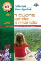 Un cuore verde per il mondo - Valter Rossi, Marco Pappalardo