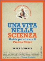 Una vita nella scienza. Guida per vincere il Premio Nobel - Doherty Peter