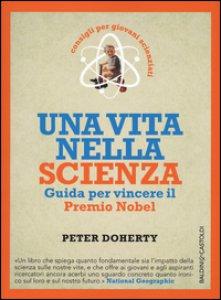 Copertina di 'Una vita nella scienza. Guida per vincere il Premio Nobel'