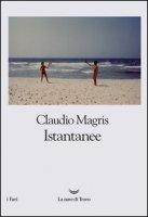 Istantanee - Magris Claudio