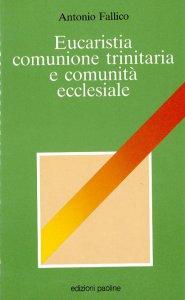 Copertina di 'Eucaristia, comunione trinitaria e comunità ecclesiale'