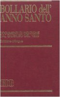 Bollario dell'anno santo. Documenti di indizione dal giubileo del 1300. Ediz. bilingue