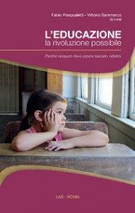 Copertina di 'L'educazione, la rivoluzione possibile'