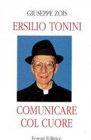 Comunicare col cuore - Ersilio Tonini, Giuseppe Zois