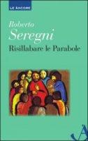 Risillabare le parabole - Roberto Seregni