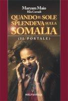 Quando il sole splendeva sulla Somalia - Maryam Maio, Rita Corradi