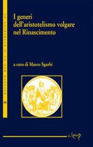 Copertina di 'I generi dell'aristotelismo volgare nel Rinascimento'