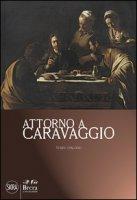 Attorno a Caravaggio. Una questione di attribuzione. Terzo dialogo. Ediz. illustrata - Spinosa Nicola, Bradburne James M.