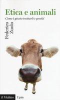Etica e animali. Come è giusto trattarli e perché - Zuolo Federico