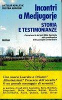 Incontri a Medjugorje. Storia e testimonianze - Kraljevic Svetozar, Maggioni Cristina