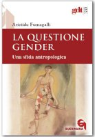 La questione gender - Fumagalli Aristide