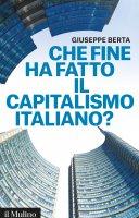 Che fine ha fatto il capitalismo italiano? - Giuseppe Berta