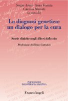 La diagnosi genetica: un dialogo per la cura. Storie cliniche negli Alberi della vita - AA. VV.