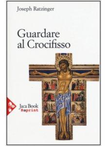 Copertina di 'Guardare al crocifisso'