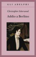 Addio a Berlino - Isherwood Christopher