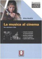 La musica al cinema. Per ascoltare i film - Mouëllic Gilles
