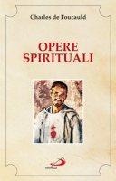 Opere spirituali. Antologia - Foucauld Charles de