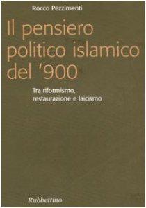 Copertina di 'Pensiero politico islamico del '900. Tra riformismo, restaurazione e laicismo (Il)'