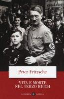 Vita e morte nel terzo Reich - Fritzsche Peter