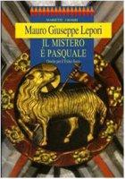 Il mistero è pasquale. Omelie per il triduo sacro - Lepori M. Giuseppe