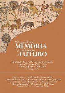 Copertina di 'Salvaguardare la memoria per immaginare il futuro. Atti della III edizione delle Giornate di archeologia e storia del Vicino e Medio Oriente'