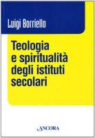 Teologia e spiritualità degli istituti secolari - Luigi Borriello