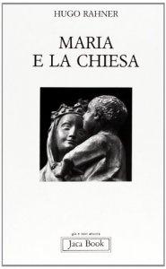 Copertina di 'Maria e la Chiesa. Indicazioni per contemplare il mistero di Maria nella Chiesa e il mistero della Chiesa in Maria'