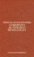 Opera. Commento al Vangelo di san Luca [vol_9.1] - Bonaventura (san)