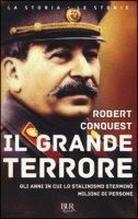 Il grande terrore. Gli anni in cui lo stalinismo sterminò milioni di persone - Conquest Robert