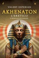 Akhenaton. L'eretico - Esperian Valery
