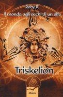 Il mondo agli occhi di un elfo. Triskelion - Roby R.