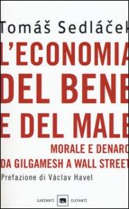 Copertina di 'L' economia del bene e del male. Morale e denaro da Gilgamesh a Wall Street'
