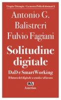 Solitudine digitale. DaD e SmartWorking. Il futuro del digitale a scuola e al lavoro - Balistreri Antonio G., Fagiani Fulvio