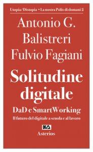 Copertina di 'Solitudine digitale. DaD e SmartWorking. Il futuro del digitale a scuola e al lavoro'