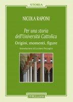 Per una storia dell'Università Cattolica - Nicola Raponi