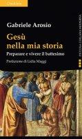 Gesù nella mia storia - Gabriele Arosio