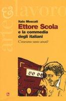 Ettore Scola e la commedia degli italiani. C'eravamo tanto amati? - Moscati Italo